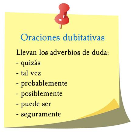 Las oraciones dubitativas llevan los adverbios de duda como quizás, tal vez, probablemente y más.