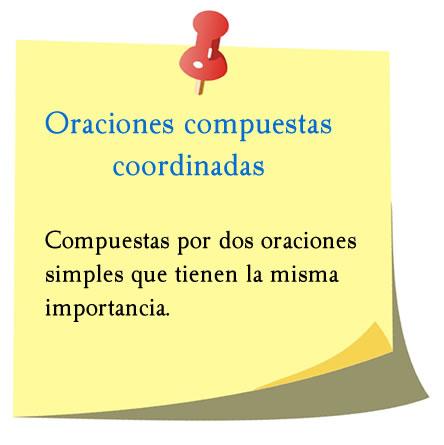 Oraciones compuestas coordinadas, formadas por dos oraciones simples.