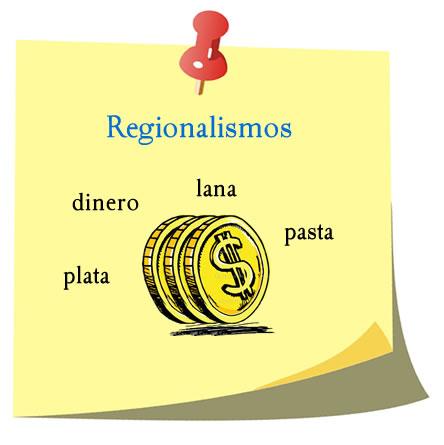 Ejemplos de regionalismos, dinero, lana, pasta, plata.