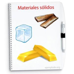 Ejemplos de estados sólidos, madera, oro, hielo.